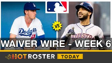 2017 Fantasy Baseball: Waiver Wire - Week 6 | HotRoster Today