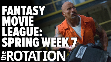 Fantasy Movie League: Spring Week 7 Preview | The Rotation