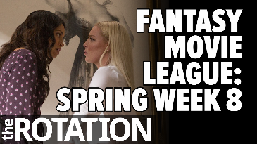 Fantasy Movie League: Spring Week 8 Preview | The Rotation
